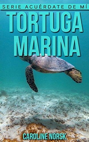 Tortuga marina: Libro de imágenes asombrosas y datos curiosos sobre los Tortuga marina para niños (Serie Acuérdate de mí) por Caroline Norsk
