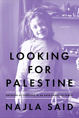 Looking for Palestine: Growing Up Confused in an Arab-American Family por Najla Said