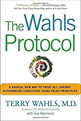 The Wahls Protocol: A Radical New Way to Treat All Chronic Autoimmune Conditions Using Paleo Principles by Terry Wahls M.D. (2014-12-30)