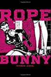 Rope Bunny Notebook Journal: 120 Pages  6 X 9 (Journal, Diary, Planner) Vintage Bondage lingerie for women. Bondage romance Erotica books