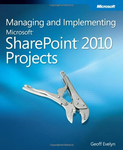 Managing and Implementing Microsoft SharePoint 2010 Projects -