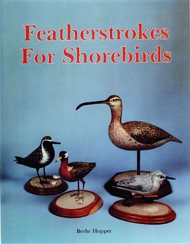 Featherstrokes for Shorebirds by Beebe Hopper (2007-07-01)