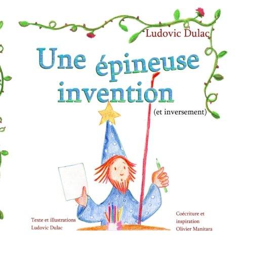 Une Epineuse Invention: (et inversement) par Mr Dulac Ludovic