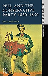 Peel and the Conservative Party 1830-1850 (Seminar Studies In History)