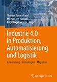 Industrie 4.0 in Produktion, Automatisierung und Logistik: Anwendung · Technologien · Migration