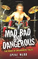 Mad, Bad and Dangerous - The Book of Drummer's Tales
