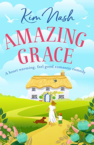 Amazing Grace: A heart warming, feel good romantic comedy by [Nash, Kim]