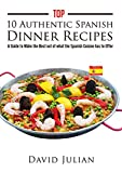 Top 10 Authentic Spanish Dinner Recipes: A Guide to Make the Best out of what the Spanish Cuisine has to Offer (English Edition)