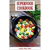 Superfood Cookbook: Fast and Easy Soup, Salad, Casserole, Slow Cooker and Skillet Recipes to Help You Lose Weight Without Dieting: Healthy Cooking for ... (Cleanse and Detox Book 1) (English Edition)