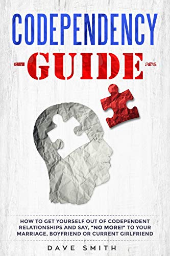 "Codependency Guide: How to Get Yourself Out of Codependent Relationships and Say, ""No More!"" to Your Marriage, Boyfriend or Current Girlfriend (English Edition)"