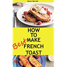 How  to Make  French Toast: The Best and Most Delicious Recipes (English Edition)
