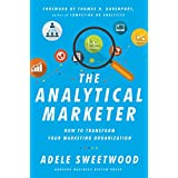 The Analytical Marketer: How to Transform Your Marketing Organization