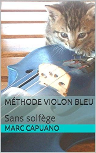 Méthode violon bleu: Sans solfège par Marc CAPUANO