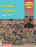 Islamic Empires, 600-1650 Foundation Edition (Hodder History)