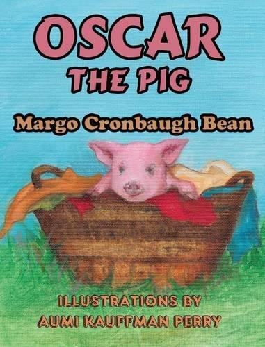 Oscar the Pig by Margo Cronbaugh Bean (2015-08-10)