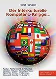 Der Interkulturelle Kompetenz-Knigge 2100: Kultur, Kompetenz, Eindrücke - Gesten, Rituale, Zeitempfinden - Berichte, Tipps, Erlebnisse - Dos and don'ts im Ausland -