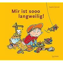Mir ist sooo langweilig! (Bilderbuch)