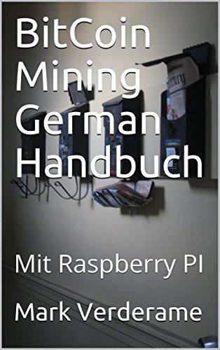 BitCoin Mining German Handbuch: Mit Raspberry PI (Bitcoin German 1)