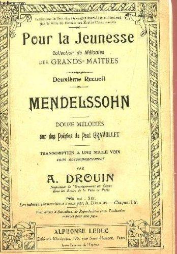 MENDELSSOHN - DOUZE MELODIES SUR DES POESIES DE PAUL GRAVOLLET - - TRANSCRIPTION A UNE SEULE VOIX SANS ACCOMPAGNEMENT / POUR LA JEUNESSE - COLLECTION DE MELODIES DES GRANDS MAITRES.