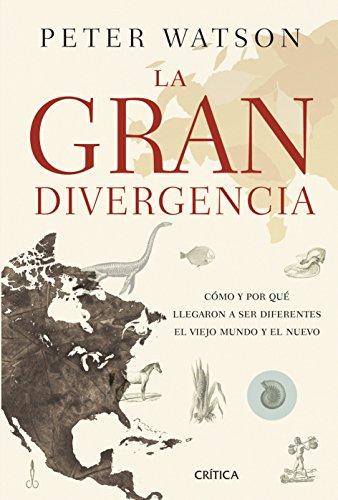 La gran divergencia: Cómo y por qué llegaron a ser diferentes el viejo mundo y el nuevo (Serie Mayor) por Peter Watson