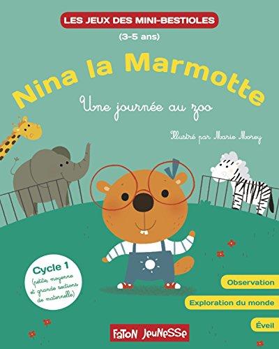 Nina la marmotte - Une journée au zoo : Observation, exploration du monde, éveil Cycle 1