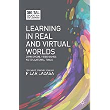 Learning in Real and Virtual Worlds: Commercial Video Games as Educational Tools (Digital Education and Learning)