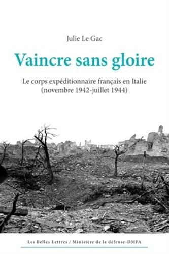 Vaincre sans gloire: Le corps expéditionnaire français en Italie (novembre 1942-juillet 1944)