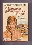 Angélique marquise des anges LE CHEMIN DE VERSAILLES 1ere et 2e parties de ANNE ET SERGE GOLON (1977)