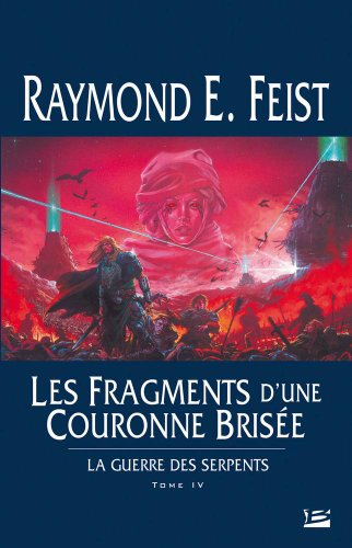 La Guerre des Serpents, tome 4 : Les Fragments d'une couronne brisée par Raymond E. Feist