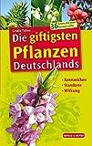Die giftigsten Pflanzen Deutschlands: Kennzeichen - Standorte - Wirkung - Gisela Tubes
