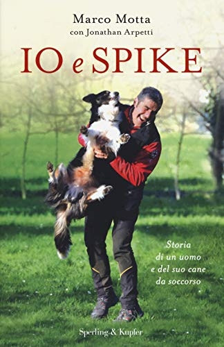 Io e Spike. Storia di un uomo e del suo cane da soccorso