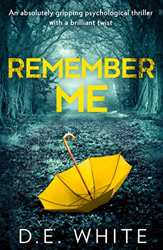 Remember Me: An absolutely gripping psychological thriller with a brilliant twist by [White, D. E.]