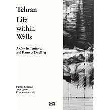 Tehran: Life Within Walls