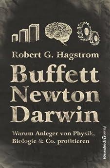 Buffett, Newton, Darwin - Warum Anleger von Physik, Biologie & Co. Profitieren von [Hagstrom, Robert G.]