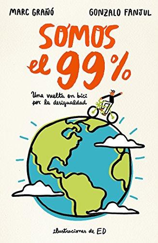 Somos el 99%: Una vuelta en bici por la desigualdad (No ficción ilustrados) por Gonzalo Fanjul Suarez