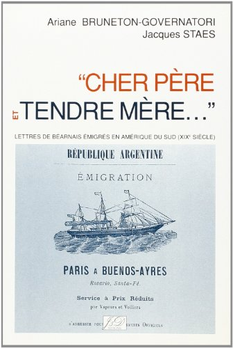 Cher pre et tendre mre--: Lettres de barnais migrs en Amrique du Sud (XIXe sicle)