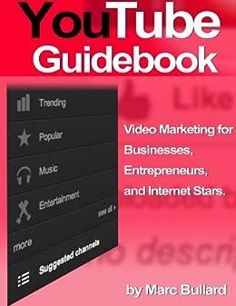 YouTube Guidebook - Video Marketing for Businesses, Entrepreneurs, and Internet Stars (English Edition) par [Bullard, Marc]