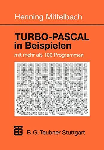 Turbo-Pascal in Beispielen: mit mehr als 100 Programmen