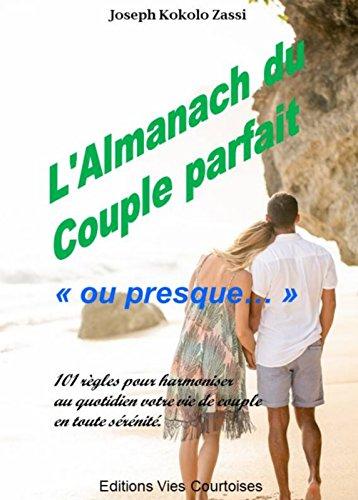 L'Almanach du couple parfait ou presque...: 101 règles pour harmoniser au quotidien votre vie de couple en toute sérénité par Joseph KOKOLO ZASSI