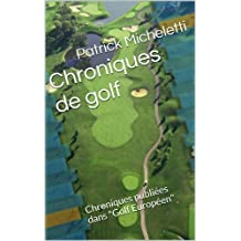 """Chroniques de golf: Chroniques publiées dans """"Golf Européen"""""""