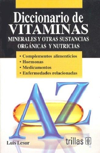 Diccionario de vitaminas, minerales y otras sustancias organicas y nutricias / Dictionary of vitamins, minerals and other organic substances and nutritional