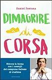 Scarica Libro Dimagrire di corsa Ritrova la forma con i consigli del campione italiano di triathlon (PDF,EPUB,MOBI) Online Italiano Gratis