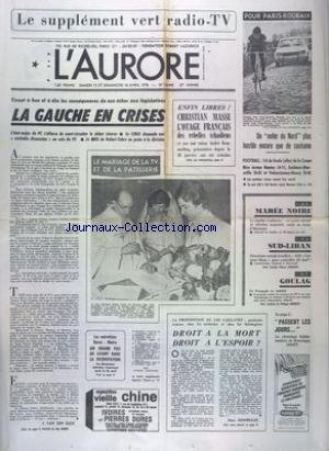 AURORE (L') [No 10445] du 15/04/1978 - LA GAUCHE EN CRISES - LE MARIAGE DE DENISE FABRE AVEC FRANCIS VANDENHENDE - LES ENTRETIENS BARRE - MAIRE - DROIT A LA MORT - DROIT A L'ESPOIR - MAREE NOIRE - LA FATALITE S'ACHARNE - SUD-LIBAN - 450 CASQUES BLEUS POUR CONTROLER 65 KM2 - GOULAG - LE FRANCAIS SE REBIFFE - CHRISTIAN MASSE - L'OTAGE FRANCAIS DES REBELLES TCHADIENS ENFIN LIBRE