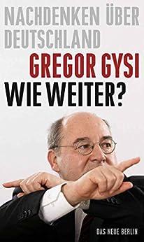 Wie weiter?: Nachdenken über Deutschland (German Edition) by [Gysi, Gregor]