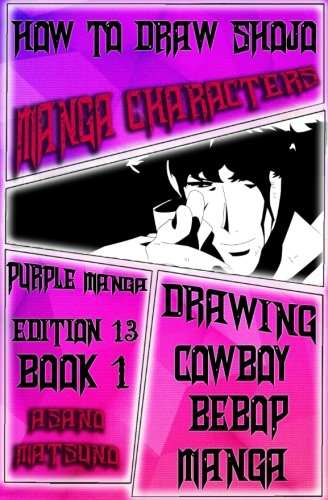 How to Draw Shojo Manga Characters : Purple Manga Edition 13 (Book 1): How to Draw Manga Characters Step by Step : Drawing Manga Faces, Body, Figure & (Drawing Cowboy Bebop Shoujo Japanese Manga)