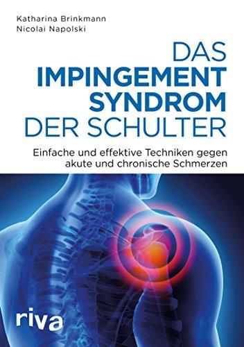 Das Impingement-Syndrom der Schulter: Einfache und effektive Techniken gegen akute und chronische Schmerzen -