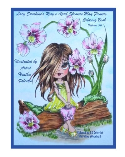Lacy Sunshine's Rory's April Showers May Flowers Coloring Book Volume 36: Flowers, Sweet Big Eyed Girls, Floral Wreaths Inspirations (Lacy Sunshine's Coloring Books) por Heather Valentin