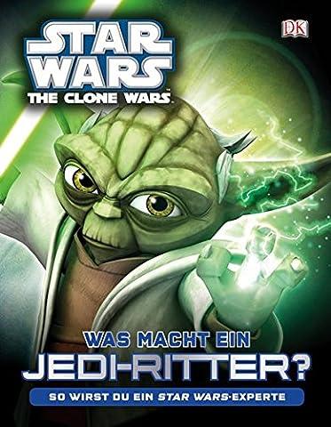 Star Wars The Clone Wars Was macht ein Jedi-Ritter?: So wirst du ein Star Wars-Experte