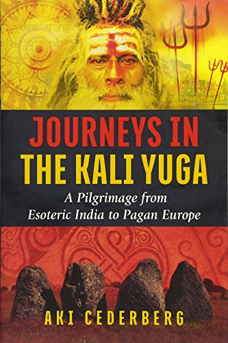 Journeys in the Kali Yuga: A Pilgrimage from Esoteric India to Pagan Europe por Aki Cederberg