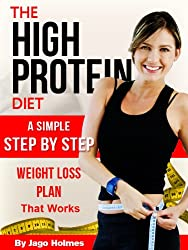 The High Protein Diet (A Simple Step By Step Weight Loss Plan That Works) (English Edition)